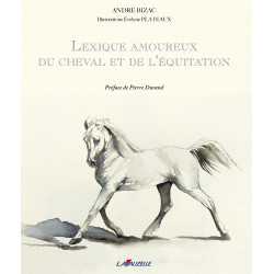 Lexique Amoureux du Cheval et de l'Equitation d'André Bizac édition Lavauzelle